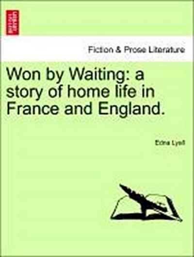 Won by Waiting: a story of home life in France and England. VOL.I