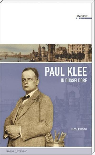 Paul Klee in Düsseldorf (Stationen Band 15)