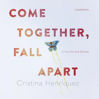 Come Together, Fall Apart: A Novella and Stories