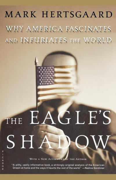 The Eagle`s Shadow: Why America Fascinates and Infuriates the World - Picador - Taschenbuch, Englisch, Mark Hertsgaard, Why America Fascinates and Infuriates the World, Why America Fascinates and Infuriates the World
