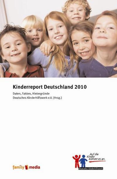 Kinderreport Deutschland 2010: Daten, Fakten, Hintergründe