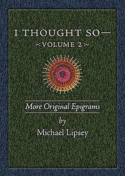 I Thought So: Volume 2: More Original Epigrams