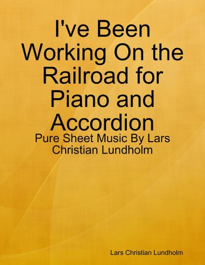 I've Been Working On the Railroad for Piano and Accordion - Pure Sheet Music By Lars Christian Lundholm