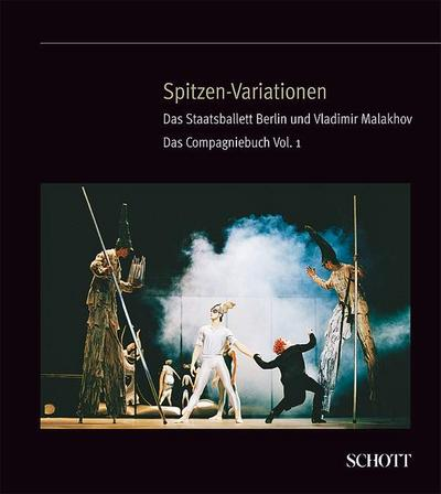 Spitzen-Variationen: Das Staatsballett Berlin und Vladimir Malakhov. Vol.1.
