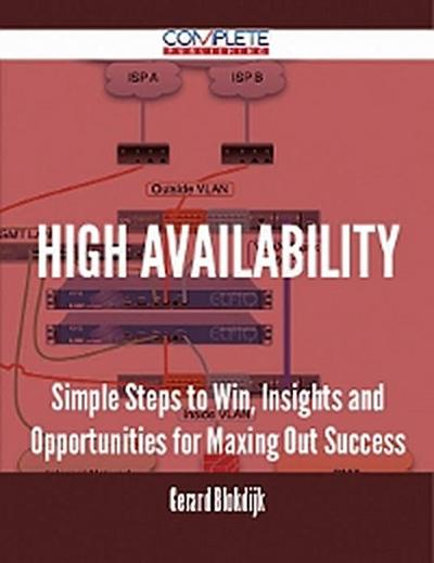 High Availability - Simple Steps to Win, Insights and Opportunities for Maxing Out Success