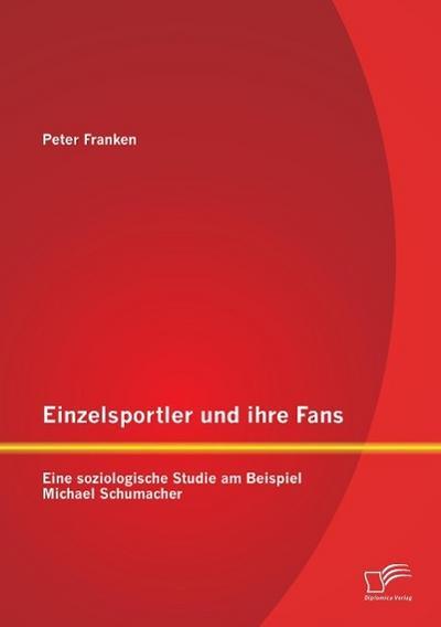Einzelsportler und ihre Fans: Eine soziologische Studie am Beispiel Michael Schumacher