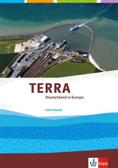 TERRA Deutschland in Europa. Lehrerband Klasse 10-13