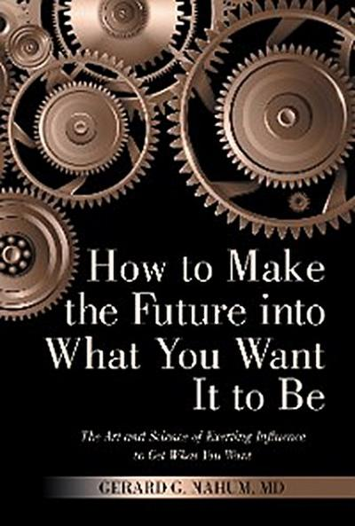 How to Make the Future into What You Want It to Be