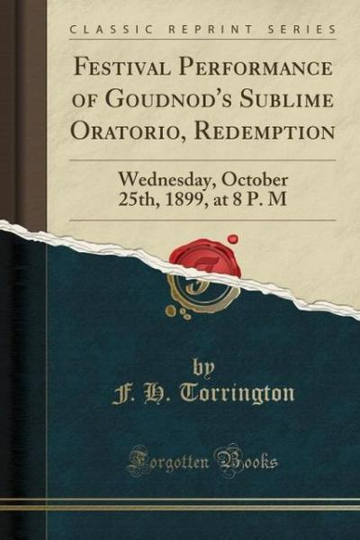 Festival Performance of Goudnod's Sublime Oratorio, Redemption: Wednesday, October 25th, 1899, at 8 P. M (Classic Reprint)