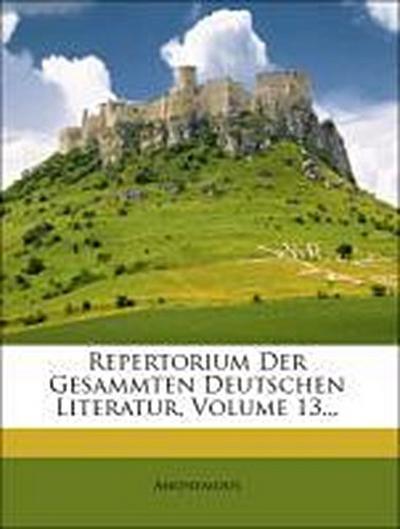 Repertorium der gesammten deutschen Literatur.