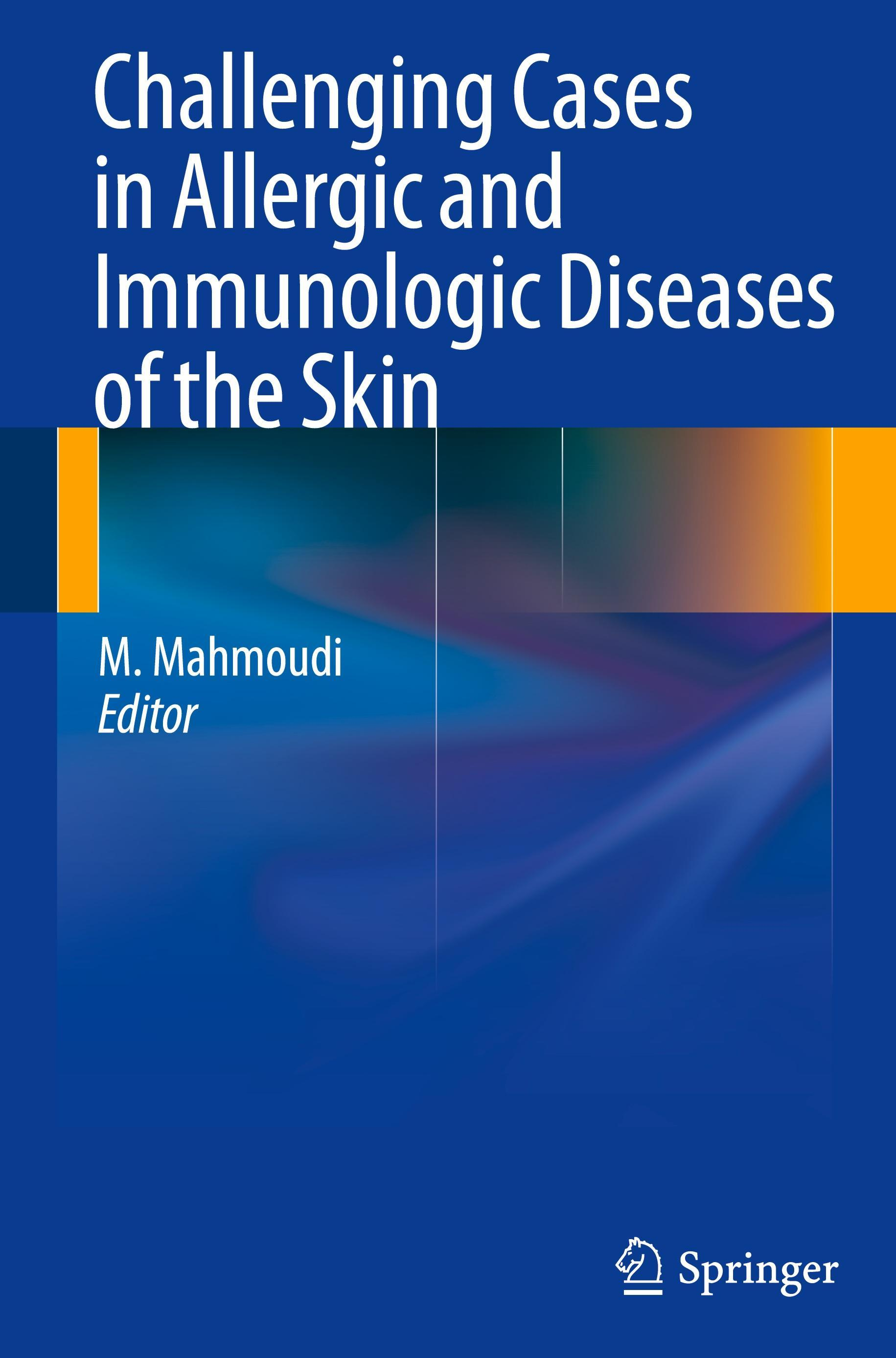 Challenging Cases in Allergic and Immunologic Diseases of the Skin Massoud  ...