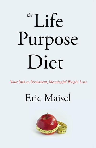 The Life Purpose Diet: Your Path to Permanent, Meaningful Weightloss
