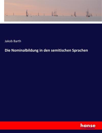 Die Nominalbildung in den semitischen Sprachen