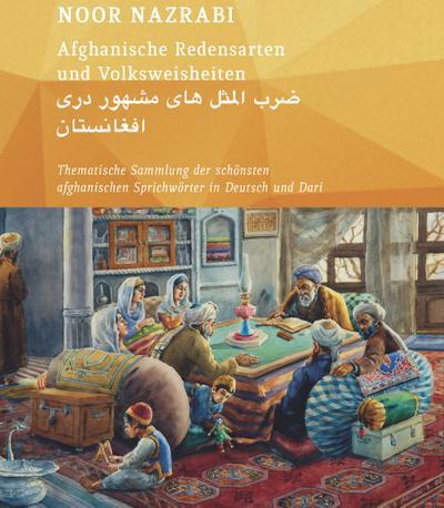 Afghanische Redensarten und Volksweisheiten BAND 1: Thematische Sammlungen der schönsten afghanischen Sprichwörter in Deutsch und Dari