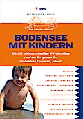 Bodensee mit Kindern; Die 333 schönsten Ausflüge & Freizeittipps rund um den ganzen See; »… mit Kindern«; Deutsch; 108 Farbfotos, 100 Tier-Cartoons, 8 Seiten Kartenatlas und 10 Gebietskarten
