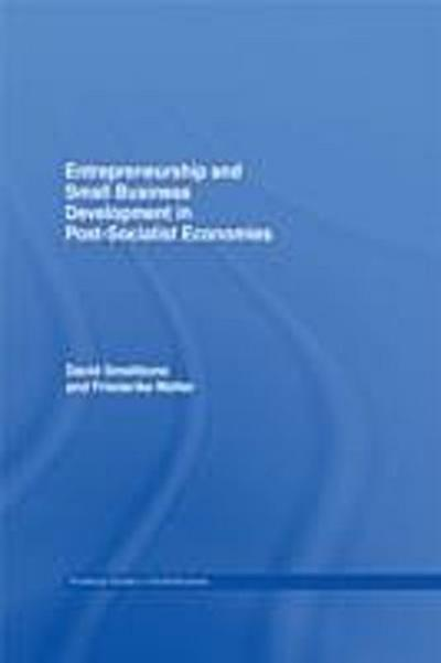 Entrepreneurship and Small Business Development in Post-Socialist Economies