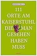 111 Orte am Kaiserstuhl, die man gesehen habe ...