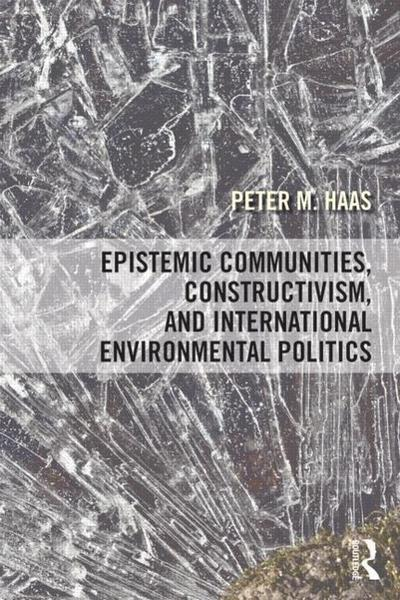 Epistemic Communities, Constructivism, and International Environmental Politics