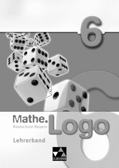 Mathe.Logo – Realschule Bayern / Mathe.Logo Bayern LB 6