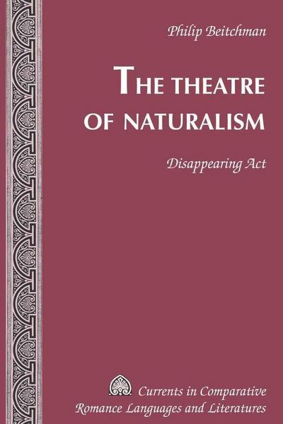 The Theatre of Naturalism: Disappearing Act (Currents in Comparative Romance Languages and Literatures, Band 185)