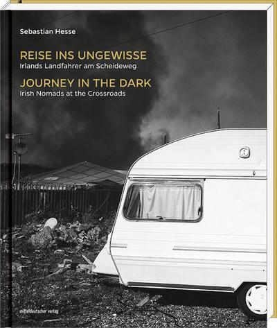 Reise ins Ungewisse - Journey in the Dark; Irlands Landfahrer am Scheideweg - Irish Nomads at the Crossroads   ; Nachw. v. Quarmby, Katharine /Sheridan, Candy; Deutsch, Englisch; zahlr. s/w-Abb. -