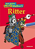 Mein großes farbiges Malbuch Ritter; Malbücher und -blöcke; Ill. v. Wunderlich, Hans; Deutsch