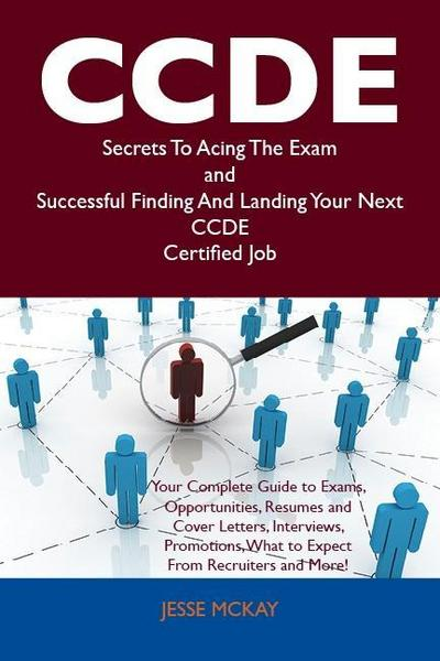 CCDE Secrets To Acing The Exam and Successful Finding And Landing Your Next CCDE Certified Job