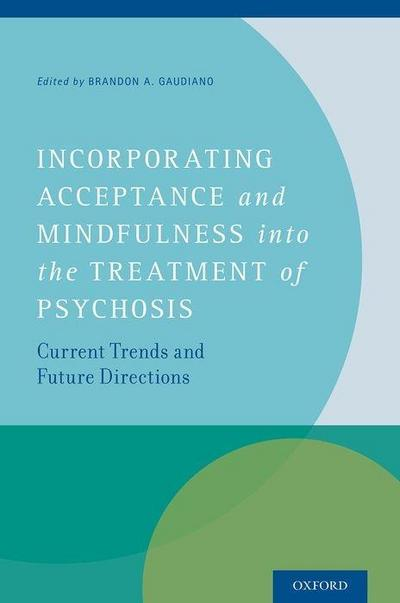 Incorporating Acceptance and Mindfulness into the Treatment of Psychosis