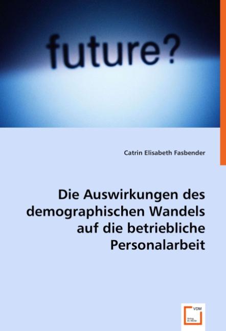 Die Auswirkungen des demographischen Wandels auf die betriebliche Personala ...