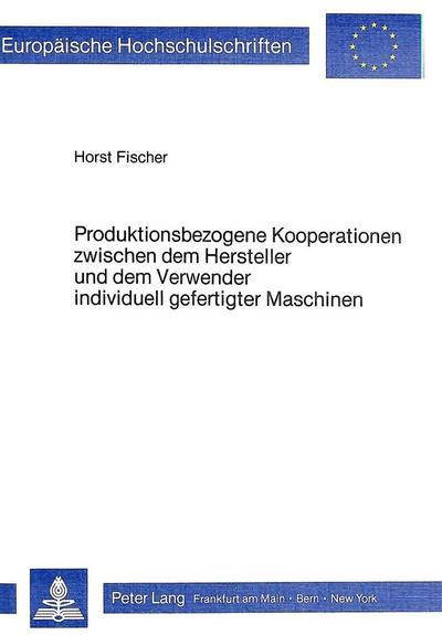 Produktionsbezogene Kooperationen zwischen dem Hersteller und dem Verwender individuell gefertigter Maschinen
