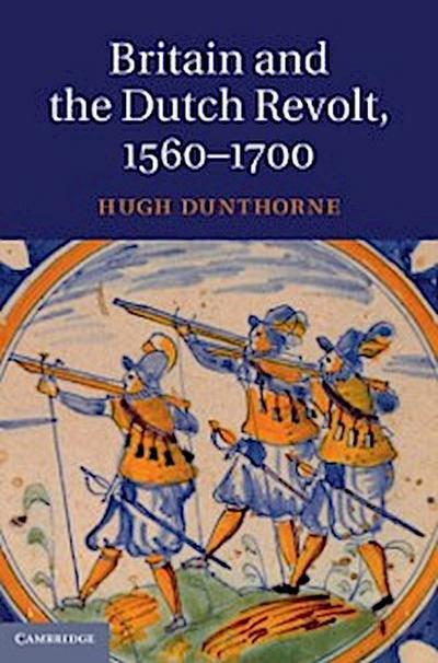 Britain and the Dutch Revolt, 1560-1700