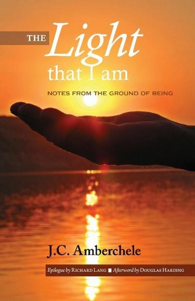 The Light That I Am: Notes from the Ground of Being