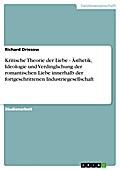 Kritische Theorie der Liebe - Ästhetik, Ideologie und Verdinglichung der romantischen Liebe innerhalb der fortgeschrittenen Industriegesellschaft - Richard Driesow