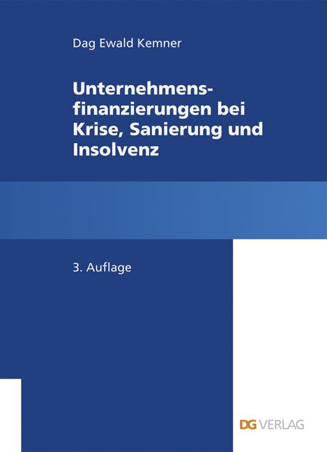 Unternehmensfinanzierungen bei Krise, Sanierung und Insolvenz Dag Ewald Kem ...