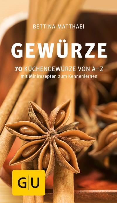 Gewürze; 70 Küchengewürze von A-Z.Mit Minirezepten zum Kennenlernen   ; GU Kochen & Verwöhnen Küchen-Kompass ; Deutsch; ca. 160 S., 100 Fotos -