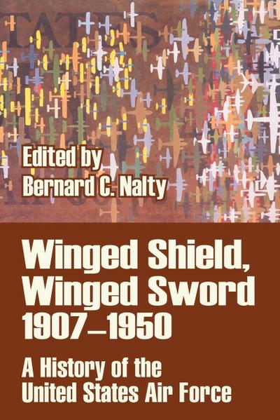 Winged Shield, Winged Sword 1907-1950: A History of the United States Air Force