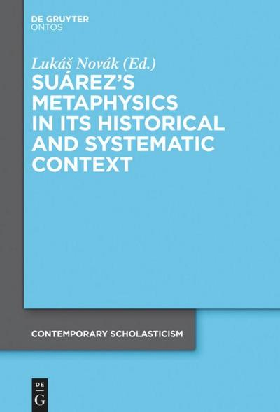 Suárez's Metaphysics in Its Historical and Systematic Context