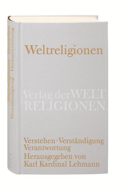 Weltreligionen: Verstehen. Verständigung. Verantwortung