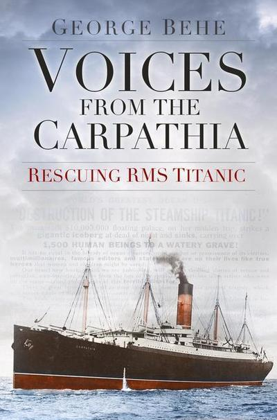 Voices from the Carpathia: Rescuing RMS Titanic