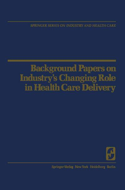Background Papers on Industry's Changing Role in Health Care Delivery