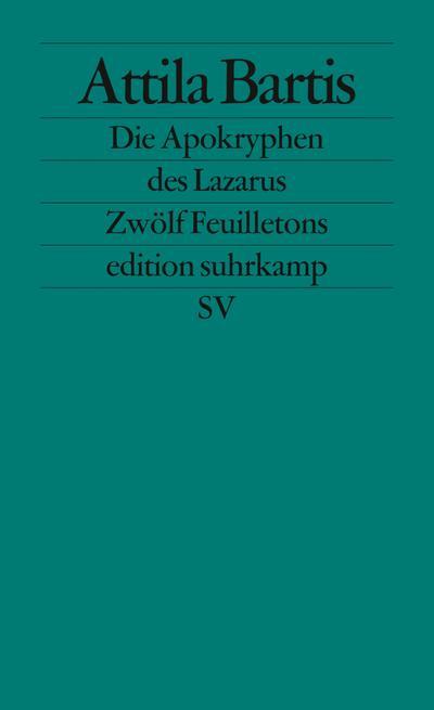 Die Apokryphen des Lazarus: Zwölf Feuilletons (edition suhrkamp)