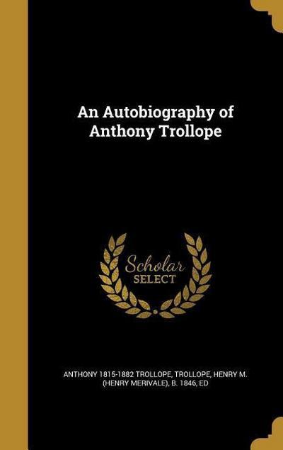 AUTOBIOG OF ANTHONY TROLLOPE