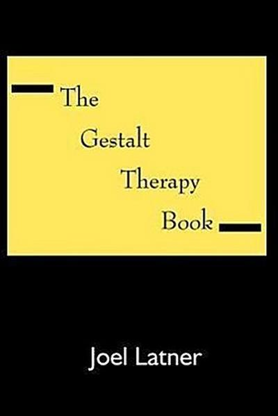 The Gestalt Therapy Book: A Holistic Guide to the Theory, Principles and Techniques of Gestalt Therapy