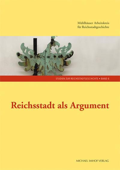 Reichsstadt als Argument - Studien zur Reichsstadtgeschichte Band 6 (Studien zur Reichsstadtgeschichte / Herausgegeben vom Arbeitskreis ... Nordhausen)