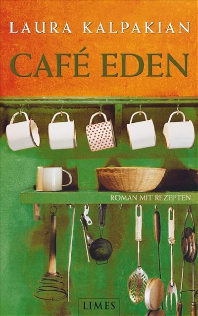 Café Eden: Roman mit Rezepten