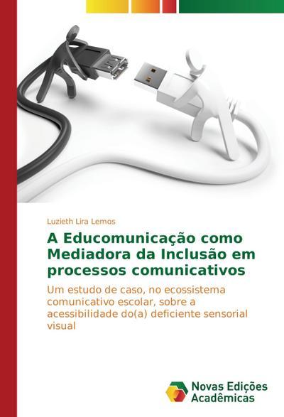A Educomunicação como Mediadora da Inclusão em processos comunicativos