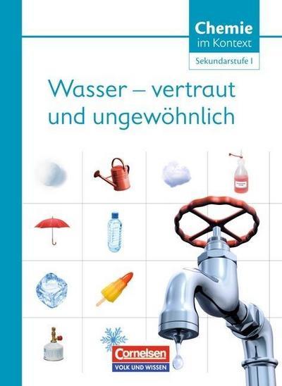 Chemie im Kontext Sekundarstufe I. Wasser - vertraut und ungewöhnlich! Östliche Bundesländer und Berlin