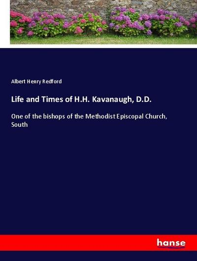 Life and Times of H.H. Kavanaugh, D.D.