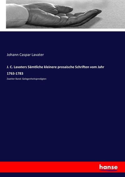 J. C. Lavaters Sämtliche kleinere prosaische Schriften vom Jahr 1763-1783