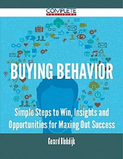 Buying Behavior - Simple Steps to Win, Insights and Opportunities for Maxing Out Success